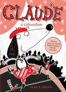 Alex T. Smith - Claude a cirkuszban
