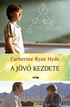 Catherine Ryan Hyde - A jövő kezdete