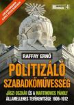 Raffay Ernő - Politizáló szabadkőművességJászi Oszkár és a Martinovics Páholy államellenes tevékenysége 1906-1912