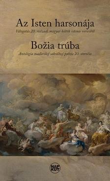 - Az Isten harsonája - Válogatás 20. századi magyar költők istenes verseiből