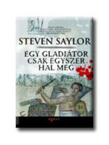 Steven Saylor - EGY GLADI�TOR CSAK EGYSZER HAL MEG