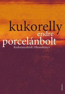 Kukorelly Endre - Porcel�nbolt - Kedvenxcekr�l. Olvas�k�nyv