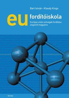 Bart István - Klaudy Kinga - EU fordítóiskola - Európai uniós szövegek fordítása angolról magyarra