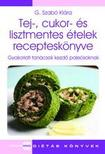 G.Szabó Klára - Tej-, cukor- és lisztmentes ételek recepteskönyve