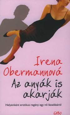 OBERMANNOV�, IRENA - AZ ANY�K IS AKARJ�K