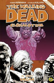 Robert Kirkman - Charlie Adlard - The Walking Dead �l�halottak - 10. k�tet: Vadak