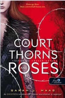 Sarah J. Maas - A Court of Thorns and Roses - Tüskék és rózsák udvara (Tüskék és rózsák udvara 1.)