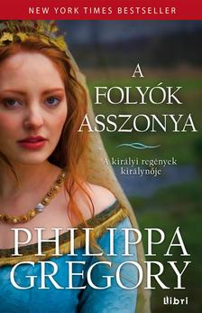 Philippa Gregory - A FOLYÓK ASSZONYA