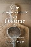 Martin Papworth Sarah Jane Butfield, - Our Frugal Summer in Charente - An Expat's Kitchen Garden Journal [eKönyv: epub,  mobi]