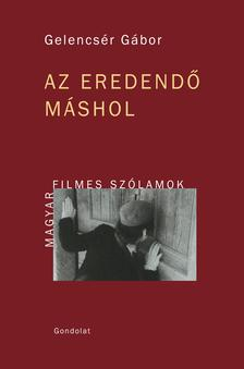 Gelencsér Gábor - Az eredendő máshol - Magyar filmes szólamok