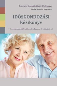 Dr. Boga Bálint (szerk.) - Idősgondozási kézikönyv - A magyarországi idősotthonok és hospice-ok adatbázisával
