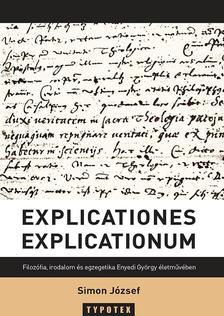Simon J�zsef - Explicationes explicationum - Filoz�fia, irodalom �s egzegetika Enyedi Gy�rgy �letm�v�ben