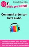 Olivier Rebiere Cristina Rebiere, - Outils Auteurs: Comment créer votre livre audio - Guide pratique pour créer un livre audio [eKönyv: epub,  mobi]