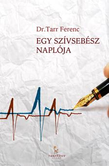 Dr. Tarr Ferenc - Egy szívsebész naplója