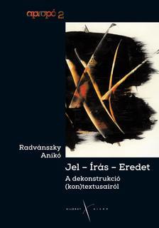 Radvánszky Anikó - Jel-Írás-Eredet - A dekonstrukció (kon)textusairól