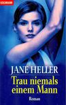 Heller, Jane - Trau niemals einem Mann [antikvár]