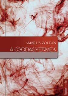 Ambrus Zolt�n - A csodagyermek [eK�nyv: epub, mobi]