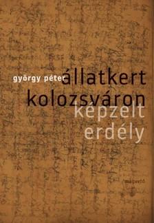 GY�RGY P�TER - �llatkert Kolozsv�ron - K�pzelt Erd�ly [eK�nyv: epub, mobi]