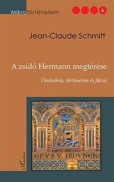 SCHMITT, JEAN-CLAUDE - Jean-Claude Schmitt: A zsidó Hermann megtérése. Önéletírás, történelem és fikció
