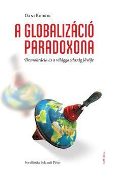 Dani Rodrik - A globalizáció paradoxona