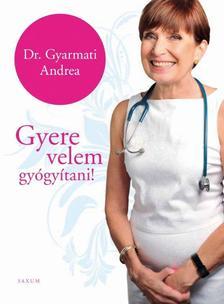 Dr. Gyarmati Andrea - Gyere velem gyógyítani