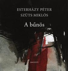 Esterházy Péter - Szüts MiklósESTERHÁZY PÉTER - Szüts Miklós - A bűnös