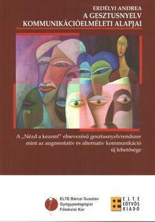 Erdélyi Andrea - A gesztusnyelv kommunikációelméleti alapjai : a