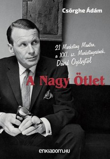 Cs�rghe �d�m - A Nagy �tlet - 21 Marketing Mantra, a XXI. sz. Marketinges�nek, David Ogilvyt�l [eK�nyv: epub, mobi]