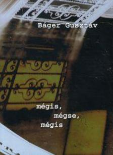 B�GER GUSZT�V - m�gis, m�gse, m�gis