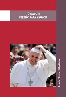 Antonio Spadaro - Jó napot! Ferenc pápa vagyok