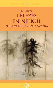 SHORE, JEFF - L�tez�s �n n�lk�l - Zen a modern vil�g sz�m�ra