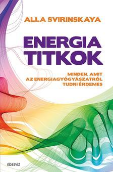 ALLA SVIRINSKAYA - Energiatitkok-Minden, amit az energiagyógyászatról tudni érdemes