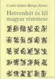 Czak� G�bor, Banga Ferenc - Hevenh�t �s f�l magyar r�mmese (dedik�lt) [antikv�r]