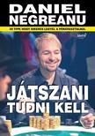 Daniel Negreanu - Játszani tudni kell