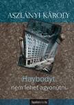 Aszl�nyi K�roly - Haybodyt nem lehet agyon�tni [eK�nyv: epub,  mobi]