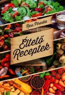 Ress Piroska - Éltető receptek - Egészséges ételek
