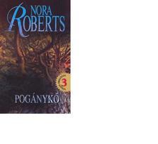 Nora Roberts - POGÁNYKŐ - VÖLGY-TRILÓGIA 3.