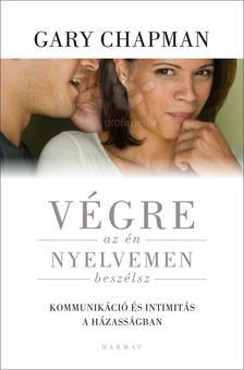 Gary Chapman - V�gre egy nyelvet besz�l�nk - Kommunik�ci� �s intimit�s a h�zass�gban