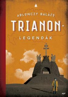 Ablonczy Bal�zs - Ablonczy Bal�zs: Trianon- legend�k 2. kiad�s