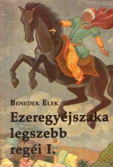 Benedek Elek - Ezeregy �jszaka legszebb reg�i I.