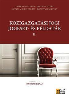 Fazekas Marianna, Hoffman Istv�n, Rozsnyai Krisztina (szerk.), Kov�cs Andr�s Gy�rgy - K�zigazgat�si jogi jogeset-�s p�ldat�r II.