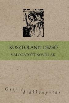 KOSZTOLÁNYI DEZSŐ - VÁLOGATOTT NOVELLÁK V- OSIRIS DIÁKKÖNYVTÁR -