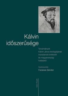 Fazakas S�ndor (szerk.) - K�LVIN ID�SZER�S�GE - TANULM�NYOK K�LVIN J�NOS TEOL�GI�J�NAK MARADAND� �RT�