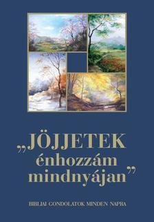 szerkeszt�: Egerv�rin� �rvai M�rta - J�jjetek �nhozz�m mindny�jan - bibliai gondolatok minden napra