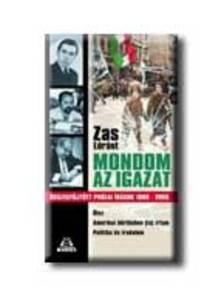 Zas L�r�nt - MONDOM AZ IGAZAT - �SSZEGY�JT�TT PR�ZAI �R�SOK 1969-2005