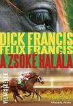Dick Francis, Felix Francis - A ZSOKÉ HALÁLA - VILÁGSIKEREK -