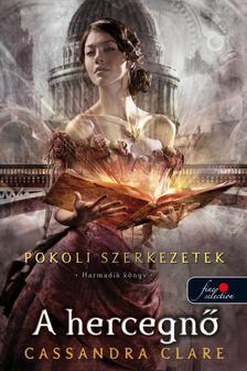 Cassandra Clare - A HERCEGNŐ - POKOLI SZERKEZETEK 3. - PUHA BORÍTÓS