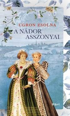 Ugron Zsolna - A n�dor asszonyai [eK�nyv: epub, mobi]
