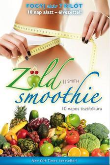 J. J. Smith - Zöld smoothie - 10 napos tisztítókúra - puha borítós