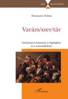 Hermann Zolt�n - Var�zs/szer/t�r - A var�zsmese k�nonjai a r�gis�g �s a romantika irodalm�ban [eK�nyv: epub, mobi]